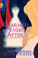 Charmed Ever After: A Witch Cozy Mystery (Halloween LaVeau Witch Mystery Series Book 6) by [Pressey, Rose]