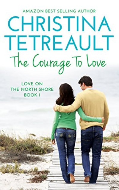 The Courage To Love (Love On The North Shore Book 1) by Christina Tetreault