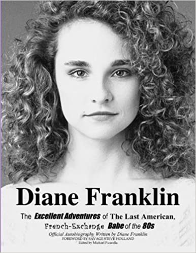 Diane Franklinthe Excellent Adventures Of The Last American French Exchange Babe Of The 80s Diane Franklin Michael Picarella Savage Steve Holland