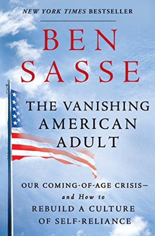 The Vanishing American Adult: Our Coming-of-Age Crisis--and How to Rebuild a Culture of Self-Reliance by [Sasse, Ben]