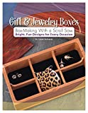 Gift & Jewelry Boxes: Box-Making With a Scroll Saw: Bright, Fun Designs for Every Occasion (Fox Chapel Publishing) 5 Unique Projects, Step-by-Step Instructions, Photos, Patterns, and Materials Lists