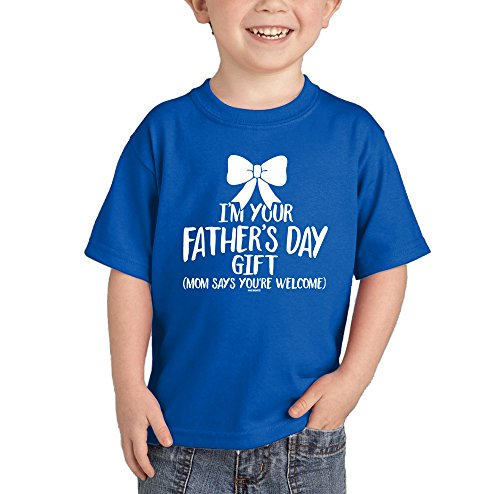 I'm Your Father's Day Gift (Mom Says You're Welcome) T-shirt (Royal Blue, 5T)