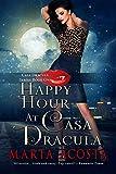 Happy Hour at Casa Dracula: A Casa Dracula Paranormal Romantic Comedy
