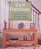 2X4 Furniture: Simple, Inexpensive and Great-Looking Projects You Can Make