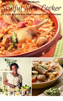 Soulful Slow Cooker: 60 Super #Delish Soul Food Inspired Crock Pot Recipes (60 Super Recipes Book 15) by [Belle, Rhonda]