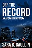 Off the Record: An Avery Rich Mystery (Avery Rich Mysteries Book 1)
