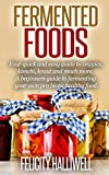 Fermented Foods: Your Quick and Easy Guide to Veggies, Kimchi, Kraut, and much more!: (Beginners Guide to Fermenting your own Probiotic Healthy <a href='http://myinfoweb.com/health/healthy-foods/' target='_blank' data-recalc-dims=