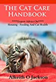 The Cat Care Handbook: Expert Advice On Housing, Feeding And Cat Health (Pet Care Book 1)