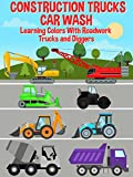 Construction Trucks Car Wash - Learning Colors With Roadwork Trucks and Diggers
