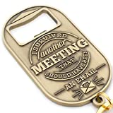 Gift for Boss or Coworker -'I Survived Another Meeting That Should Have Been an Email' Keychain and Bottle Opener