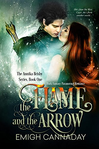 The Flame and the Arrow: Fantasy Paranormal Romance (The Annika Brisby Series Book 1) by [Cannaday, Emigh]