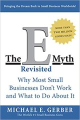 The E-Myth Revisited: Why Most Small Businesses Don't Work and What to Do About It (Michael E. Gerber)