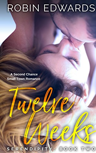 Twelve Weeks: A Second Chance, Small Town Romance (Serendipity series Book 2) by [Edwards, Robin]
