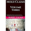 Mold Claims Volume Three: Understanding insurance claims and litigation concerning mold, fungi, and bacteria infestations.