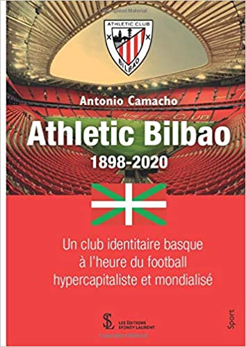 Athletic Bilbao 1898-2020: Un club identitaire basque à l'heure du football hypercapitaliste et mondialisé