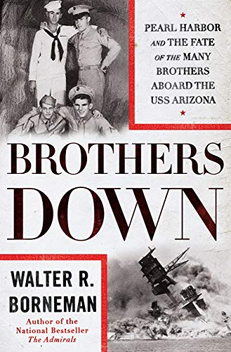 Brothers Down: Pearl Harbor and the Fate of the Many Brothers Aboard the USS Arizona by [Borneman, Walter R.]