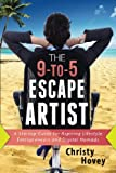 The 9-to-5 Escape Artist: A Startup Guide for Aspiring Lifestyle Entrepreneurs and Digital Nomads