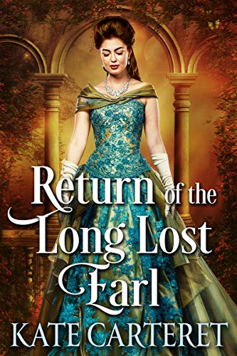 Return of the Long Lost Earl: Historical Regency Romance Mystery by [Carteret, Kate]