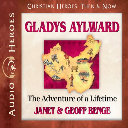 Gladys Aylward: The Adventure of a Lifetime (Christian Heroes: Then & Now)