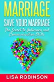 Marriage: Save Your Marriage- The Secret to Intimacy and Communication Skills