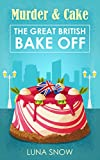 Cozy British Mysteries : Murder and Cake: The Great British Bake off (Challenge, Murder, Bakery, Detective, Amateur Women sleuth and Cat)