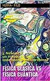 Física clásica vs Física Cuántica: ¿ Newton o un mundo en que toda posibilidad se realice? (Spanish Edition)