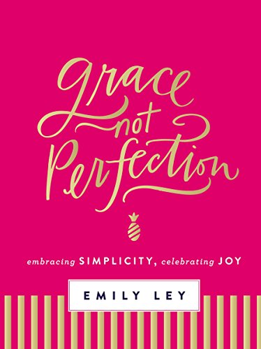 Grace, Not Perfection (with Bonus Content): Celebrating Simplicity, Embracing Joy by [Ley, Emily]