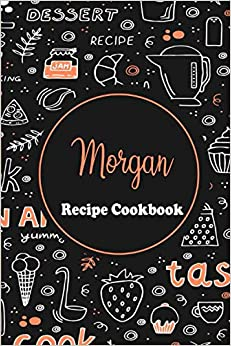 Morgan Recipe Book: Personalized name gift Morgan Recipe