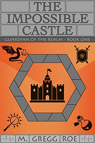The Impossible Castle (Guardian of the Realm Book 1) by [Roe, M. Gregg]