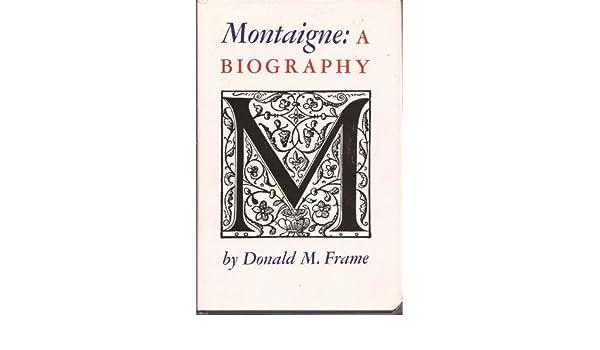 Donald Frame Montaigne Biography   Framess.co