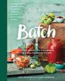 Batch: Over 200 Recipes, Tips and Techniques for a Well Preserved Kitchen