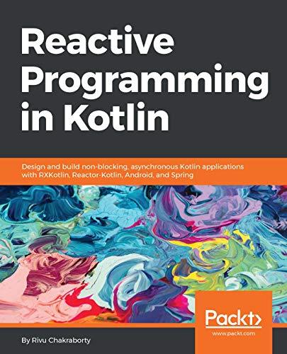 Reactive Programming in Kotlin: Design and build non-blocking, asynchronous Kotlin applications with RXKotlin, Reactor-Kotlin, Android, and Spring (English Edition)