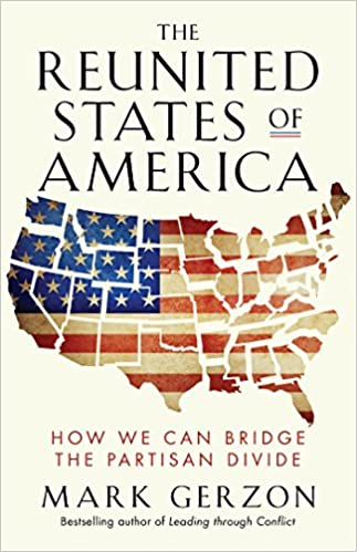 The Reunited States of America: How We Can Bridge the Partisan Divide 1st Edition, Kindle Edition by Mark Gerzon
