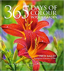 365 Days of Colour In Your Garden: Amazon.co.uk: Nick Bailey:  9780857832696: Books