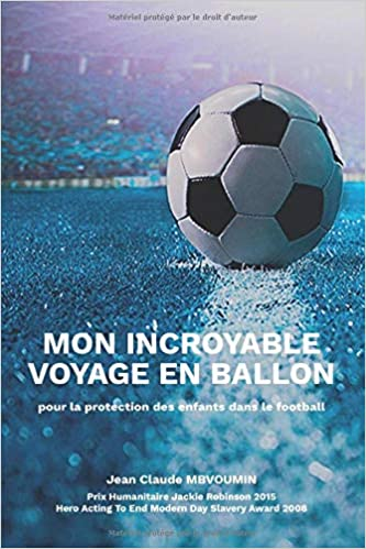 MON INCROYABLE VOYAGE EN BALLON: pour la protection des enfants dans le football