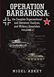 Operation Barbarossa: the Complete Organisational and Statistical Analysis, and Military Simulation Volume I (Volume 1)