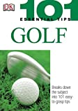 101 Essential Tips: Golf: Breaks Down the Subject into 101 Easy-to-Grasp Tips