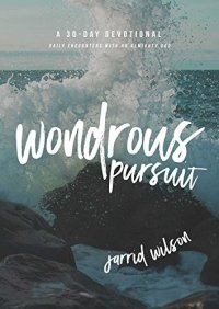 Wondrous Pursuit: Daily Encounters with an Almighty God (A 30-Day Devotional) by [Wilson, Jarrid]