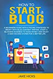 How to Start a Blog: A Beginners Guide with 6 Figure Strategies to Profit with Blog Content Writing. Start A Blogging Business to Make Money and Enjoy a New Income System for a Better Life