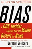 Bias: A CBS Insider Exposes How the Media Distort the News by Goldberg, Bernard published by Harper Perennial (2003)