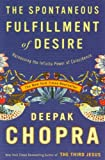 By Deepak Chopra - The Spontaneous Fulfillment of Desire: Harnessing the Infinite Power of Coincidence (Chopra, Deepak) (Reprint) (8.8.2004)