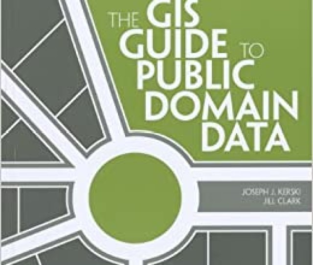 The Gis Guide To Public Domain Data Joseph J Kerski Jill Clark  Amazon Com Books