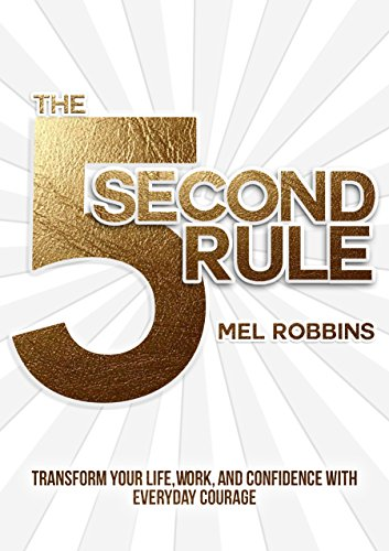 The 5 Second Rule: Transform Your Life, Work, and Confidence with Everyday Courage by [Robbins, Mel]
