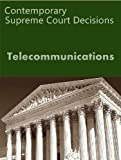 Telecommunications: Contemporary Supreme Court Cases (LandMark Case Law)