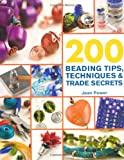 200 Beading Tips, Techniques & Trade Secrets: An Indispensable Compendium of Technical Know-How and Troubleshooting Tips (200 Tips, Techniques & Trade Secrets)