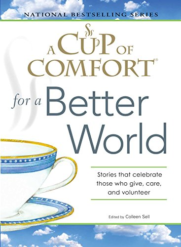 A Cup of Comfort for a Better World: Stories that celebrate those who give, care, and volunteer by [Sell, Colleen]