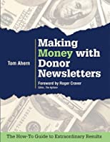 Tom Ahern, one of the world's foremost authorities on donor communications, reveals the secrets behind highly successful and shockingly lucrative charity newsletters. Inside this fast and practical guide, you'll find all the training and checklists y...