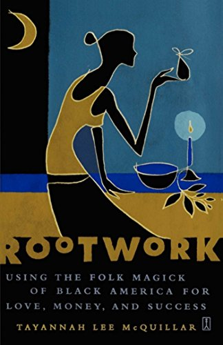 Rootwork: Using the Folk Magick of Black America for Love, Money and Success by [McQuillar, Tayannah Lee]
