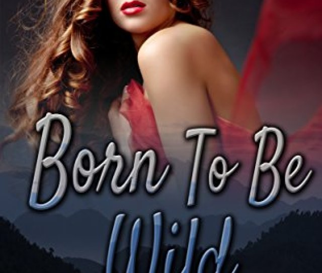 Erotic Romance Born To Be Wild Erotica Short Stories Erotic Stories Lust