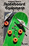 A Beginner's Guide to Skateboard Equipment